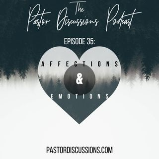 Episode 35: The One On Affections And Emotions