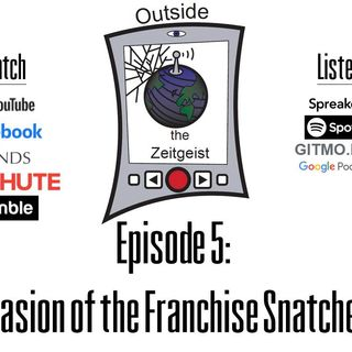 Episode 5 - Invasion of the Franchise Snatchers (audio only)