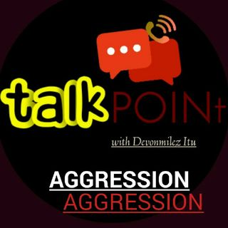 Episode 1 - Talkpoint's show. Aggression
