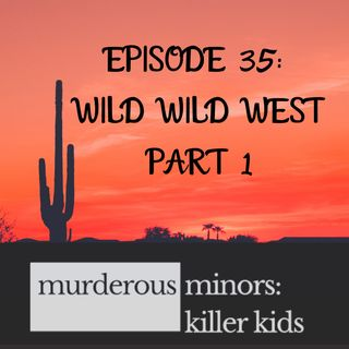 35: Apache Junction - Wild Wild West Part 1 (David Paulson/Meaghan Rice)