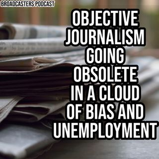 Objective Journalism Going Obsolete In a Cloud of Bias and Unemployment BP062620-128