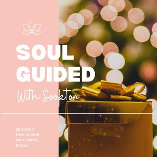 Soul Guided Podcast: How to Deal with Holiday Stress