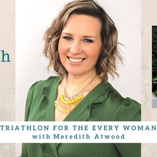 1531 My Strength Is My Story with Meredith Atwood, Triathlon for the Every Woman
