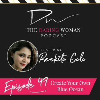 Create Your Own Blue Ocean With Reekita Gala
