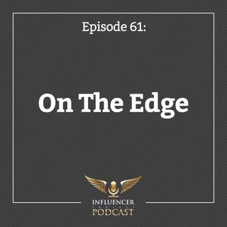 Episode 61: On The Edge