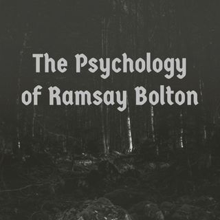 The Psychology of Ramsay Bolton (Game of Thrones)