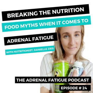 24: A Nutritionist Breaks Through The Adrenal Fatigue Food Myths