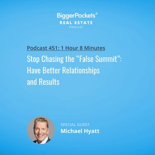 "451: Stop Chasing the ""False Summit"": Have Better Relationships and Results with Michael Hyatt"