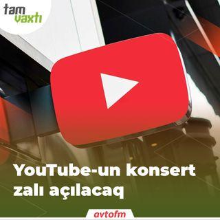 YouTube-un konsert zalı açılacaq   Tam vaxtı #63