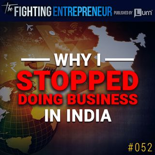 Why I Stopped Doing Business In India