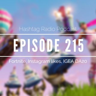 Hashtag Radio Podcast Ep.215 - Fortnite world cup, Instagram loses likes & IGEA releases 2020 gaming data