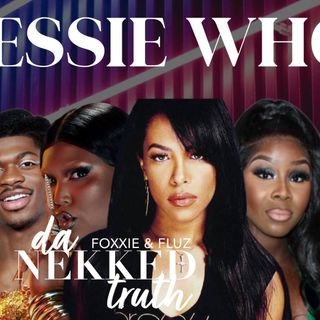 Da Nekked Truth: Jessie Who? with Foxxie and FluZ  ft. Pam G