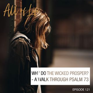Why Do the Wicked Prosper? - A Walk Through Psalm 73