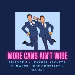 Episode 5- Leather Jackets, Flowers, José González & Regret