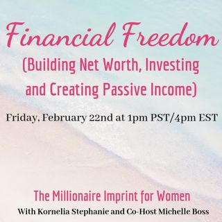 Financial Freedom (Building Net Worth, Investing and Creating Passive Income) with Michelle Boss