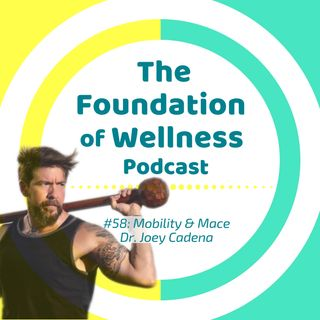 #58: Mobility, Injury Prevention, Primal Flow Mace Training with Dr. Joey Cadena