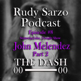 John Melendez Episode 8 Part 2