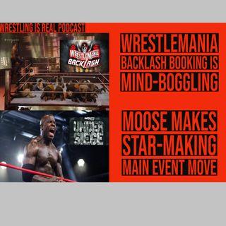 WrestleMania Backlash Booking is Mind-boggling | Moose Makes Star Making Main Event Move KOP051721-613