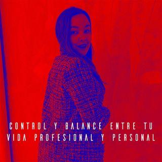 Cápsula 3: Control y balance entre mi vida profesional y personal