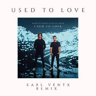 Martin Garrix, Dean Lewis - Used To Love ( Karl Ventx Remix)