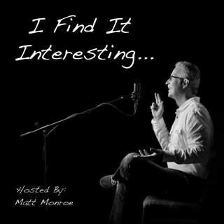 "Introducing the ""I Find It Interesting"" podcast"