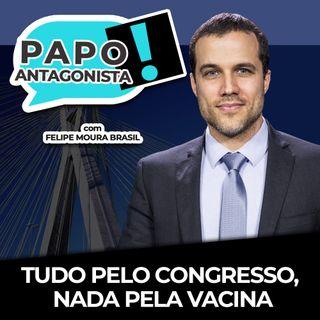 TUDO PELO CONGRESSO, NADA PELA VACINA - Papo Antagonista com Felipe Moura Brasil e Diego Amorim