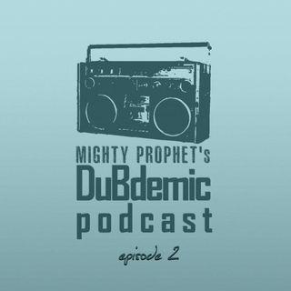 Mighty Prophet's DUBDEMIC Podcast episode 2
