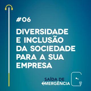 #06 - Diversidade e Inclusão - Da sociedade para a sua empresa