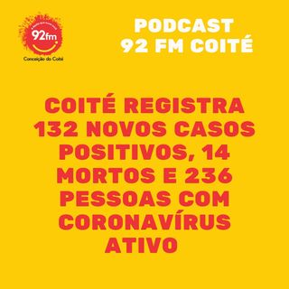 Coité registra 132 novos casos positivos, total de 14 mortos e 236 pessoas com Coronavírus ativo