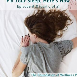 #18: Fix Your Sleep, Here's How. Sleep Remedies for Better Health (Part 2 of 2)