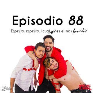 Ep 88 Espejito, espejito, ¿cuál gai es el más bonito?