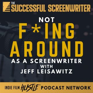Ep50 - Not F*ing Around as a Screenwriter with Jeff Leisawitz
