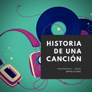Ep2. Historia De Una Canción - Wonderwall, OASIS