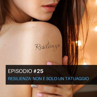 Episodio#25 - Resilienza: Non è solo un tatuaggio