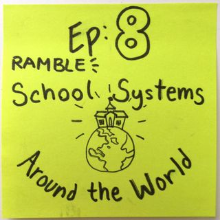 Ep 8: School Systems Around the World [Ramble]