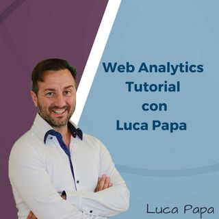 Web Analytics - Tutorial con Luca Papa