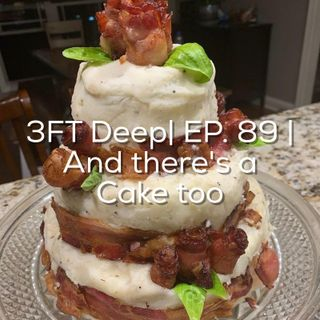 3FT Deep| EP. 89 |  And there's a Cake too