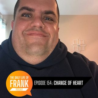 154: Change of Heart // The Daily Life of Frank