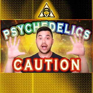 USE CAUTION! PSYCHEDELICS Changed My Life! {Audio #19}