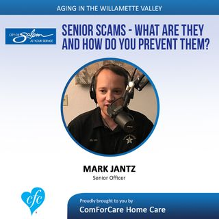 9/5/17: Mark Jantz from Salem Police Department | Senior Scams - what are they and how do you prevent them? | Aging In The Willamette Valley