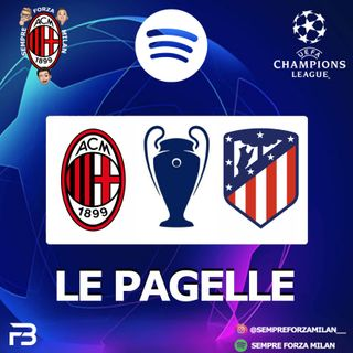 MILAN ATLETICO 1-2 | PAGELLE