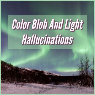 Color Blob And Light Hallucinations