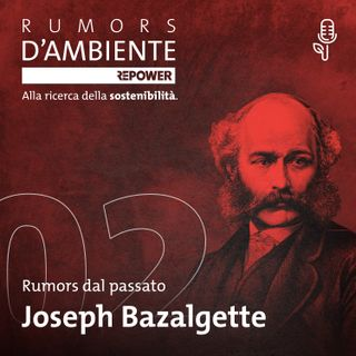 Joseph Bazalgette - Rumors d'ambiente