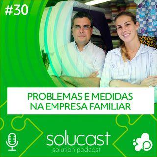 #30 - Problemas e Medidas na empresa familiar