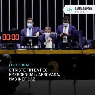 Editorial - O triste fim da PEC Emergencial: aprovada, mas ineficaz