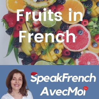 How to say the fruits in French - French for beginners, travelers, and tourists.