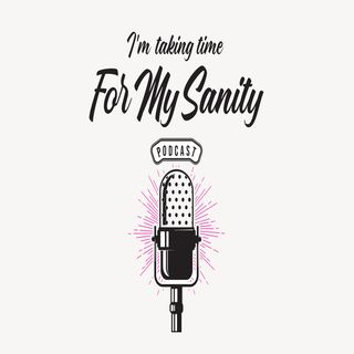 For My Sanity Podcast