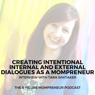 Creating intentional internal and external dialogues as a mompreneur with Tara Whitaker