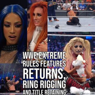 WWE Extreme Rules Features Returns, Ring Rigging and Title Retaining (ep.642)