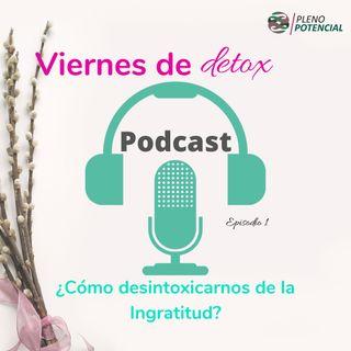 Podcast 1. ¿Cómo desintoxicarnos de la ingratitud?